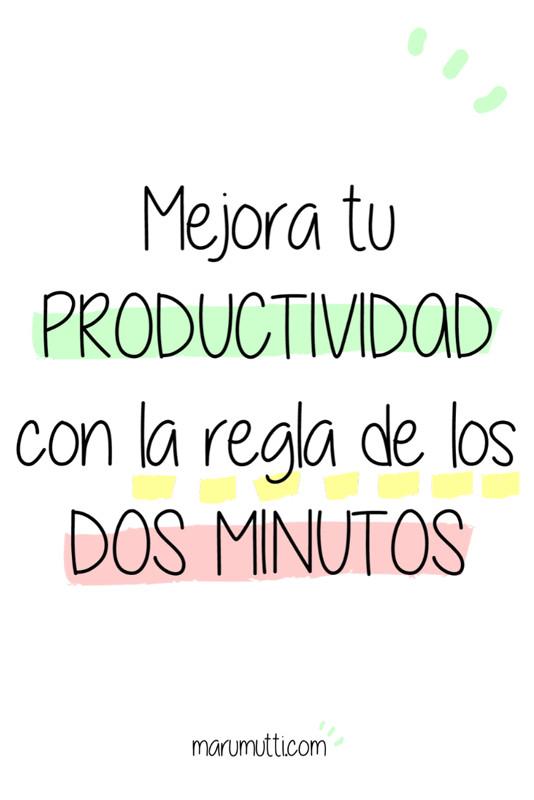 Mejora tu productividad con la regla de los dos minutos. Un método fácil, práctico y efectivo para hacer tu vida más fácil. #regladelosdosminutos #productividad #gtd