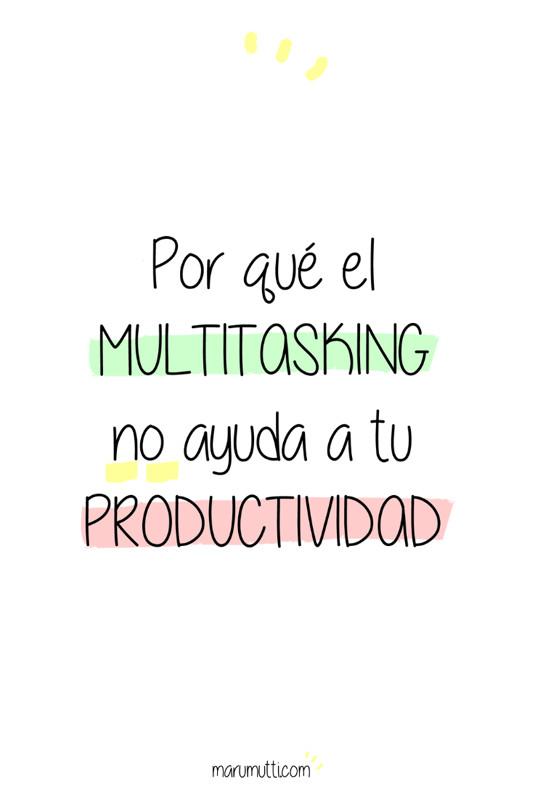 Dile NO al multitasking: Por qué ser multitarea no ayuda a tu productividad. #multitasking #multitarea #productividad