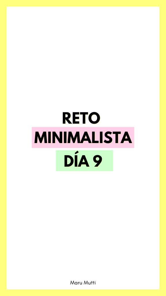Día 9 Reto Minimalista - 30 días de Minimalismo