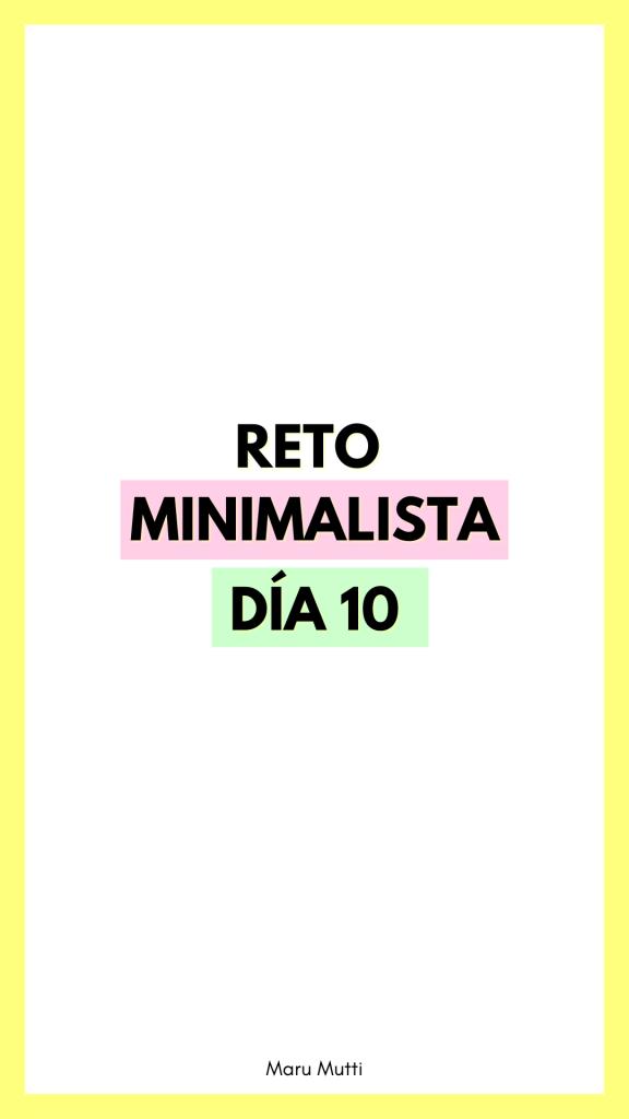 Día 10 Reto Minimalista - 30 días de Minimalismo