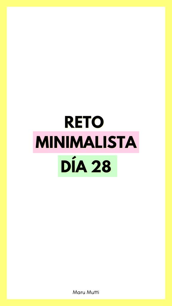 Día 28 Reto Minimalista - 30 días de Minimalismo