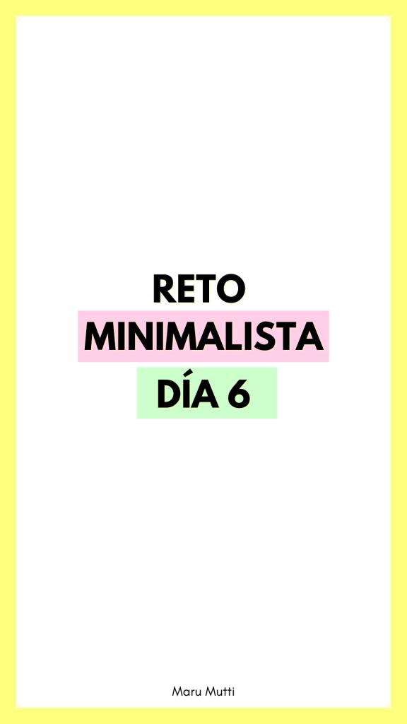Día 6 Reto Minimalista - 30 días de Minimalismo