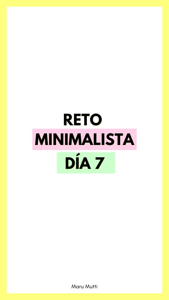 Día 7 Reto Minimalista - 30 días de Minimalismo