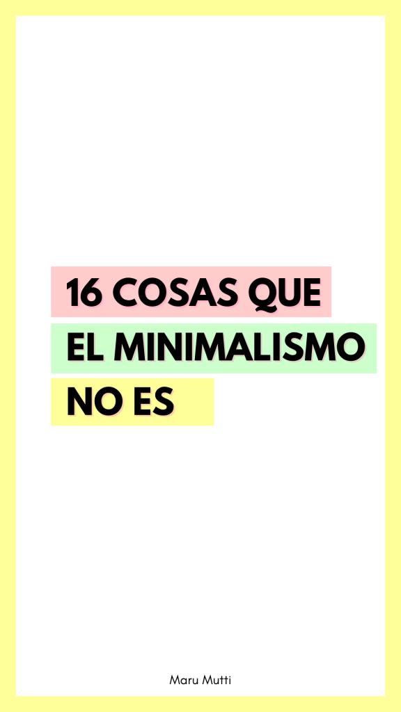 16 cosas que el minimalismo no es