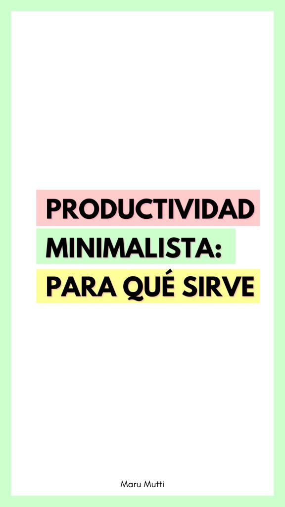 Para qué sirve la Productividad Minimalista